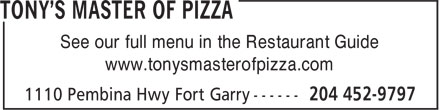 Tony's Master Of Pizza (204-452-9797) - Display Ad - See our full menu in the Restaurant Guide www.tonysmasterofpizza.com