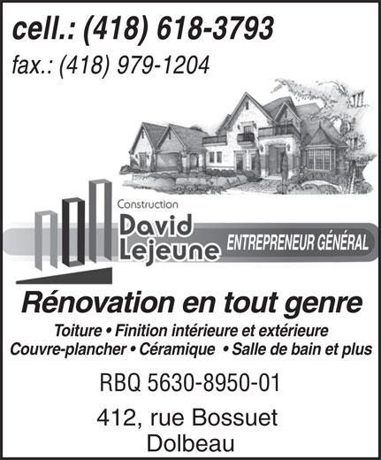 Construction David Lejeune (418-618-3793) - Display Ad - cell.: (418) 618-3793 fax.: (418) 979-1204 ENTREPRENEUR GÉNÉRAL Rénovation en tout genre Toiture   Finition intérieure et extérieure Couvre-plancher   Céramique    Salle de bain et plus RBQ 5630-8950-01 412, rue Bossuet Dolbeau