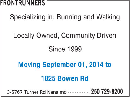 Frontrunners (250-729-8200) - Annonce illustrée======= - Specializing in: Running and Walking Locally Owned, Community Driven Since 1999 Moving September 01, 2014 to 1825 Bowen Rd