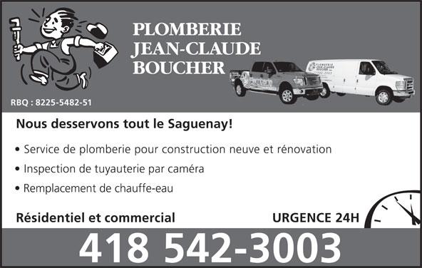 Plomberie Jean-Claude Boucher (418-542-3003) - Annonce illustrée======= - PLOMBERIE JEAN-CLAUDE BOUCHER RBQ : 8225-5482-51 Nous desservons tout le Saguenay! Service de plomberie pour construction neuve et rénovation Inspection de tuyauterie par caméra Remplacement de chauffe-eau Résidentiel et commercial URGENCE 24H 418 542-3003