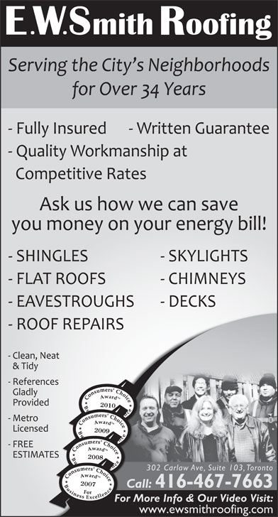 Smith E W Roofing (416-467-7663) - Display Ad - 2009 2008 2010 302 Carlaw Ave, Suite 103, Toronto 2007 Call: 416-467-7663 Caa For More Info & Our Video Visit: www.ewsmithroofing.com 2010 2009 2008 302 Carlaw Ave, Suite 103, Toronto 2007 Call: 416-467-7663 Caa For More Info & Our Video Visit: www.ewsmithroofing.com