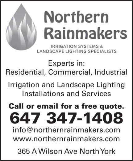 Northern Rainmakers (647-347-1408) - Annonce illustrée======= - Experts in: Residential, Commercial, Industrial Irrigation and Landscape Lighting Installations and Services Call or email for a free quote. 647 347-1408 www.northernrainmakers.com 365 A Wilson Ave North York