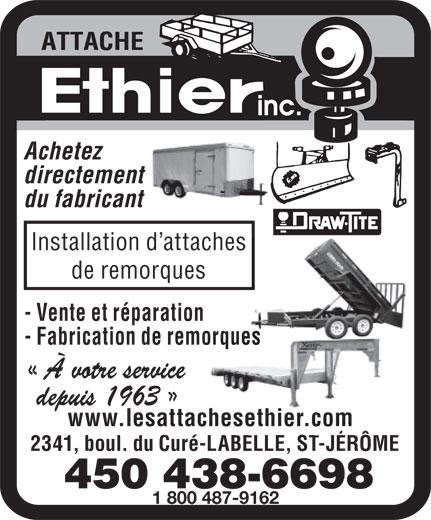 Les Attaches Éthier Inc (450-438-6698) - Annonce illustrée======= - directement Achetez du fabricant Installation d attaches de remorques - Vente et réparation - Fabrication de remorqueses www.lesattachesethier.com 2341, boul. du Curé-LABELLE, ST-JÉRÔME 1 800 487-9162
