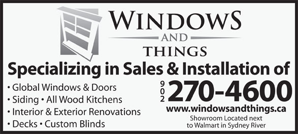 Windows & Things (902-270-4600) - Annonce illustrée======= - Global Windows & Doors Siding   All Wood Kitchens www.windowsandthings.ca Interior & Exterior Renovations Showroom Located next Decks   Custom Blinds to Walmart in Sydney River