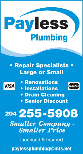 Payless Plumbing (204-255-5908) - Display Ad - Installations Drain Cleaning Senior Discount 204 255-5908 Smaller Company - Smaller Price Licensed & Insured lessPay Plumbing Repair Specialists Large or Small Renovations Installations Drain Cleaning Senior Discount 204 255-5908 Smaller Company - Smaller Price Licensed & Insured Renovations lessPay Plumbing Repair Specialists Large or Small