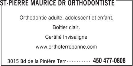 Dr Maurice St Pierre (450-477-0808) - Annonce illustrée======= - Orthodontie adulte, adolescent et enfant. Boîtier clair. Certifié Invisaligne www.orthoterrebonne.com