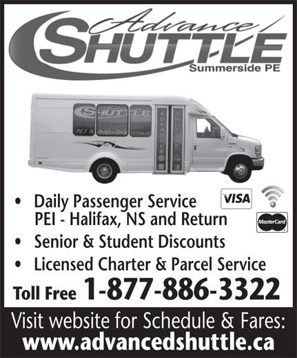 Advanced Shuttle Service (902-888-3353) - Annonce illustrée======= - Daily Passenger Service PEI - Halifax, NS and Return Senior & Student Discounts Licensed Charter & Parcel Service Toll Free1-877-886-3322 Visit website for Schedule & Fares: www.advancedshuttle.ca