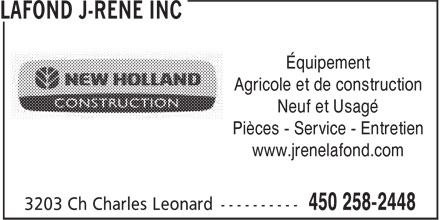 Lafond J-René Inc (450-258-2448) - Display Ad - Équipement Agricole et de construction Neuf et Usagé Pièces - Service - Entretien www.jrenelafond.com