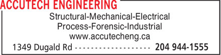 Accutech Engineering (204-944-1555) - Annonce illustrée======= - Structural-Mechanical-Electrical Process-Forensic-Industrial www.accutecheng.ca Process-Forensic-Industrial www.accutecheng.ca Structural-Mechanical-Electrical