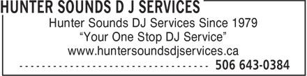 "Hunter Sounds D J Services (506-643-0384) - Display Ad - Hunter Sounds DJ Services Since 1979 ""Your One Stop DJ Service"" www.huntersoundsdjservices.ca"