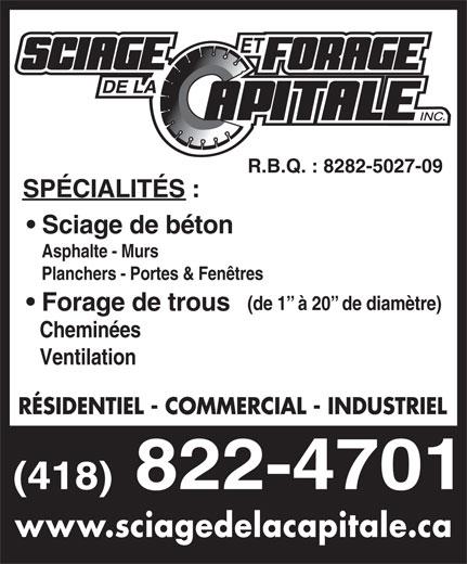 Sciage Et Forage De La Capitale Inc (418-822-4701) - Annonce illustrée======= - R.B.Q. : 8282-5027-09 SPÉCIALITÉS : Sciage de béton Asphalte - Murs Planchers - Portes & Fenêtres (de 1  à 20  de diamètre) Forage de trous Cheminées Ventilation RÉSIDENTIEL - COMMERCIAL - INDUSTRIEL www.sciagedelacapitale.ca