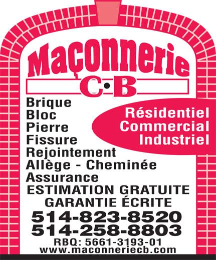 Maçonnerie C B (514-258-8803) - Annonce illustrée======= - Résidentiel Bloc Commercial Pierre Fissure Industriel Rejointement Allège - Cheminée Assurance ESTIMATION GRATUITE GARANTIE ÉCRITE 514-823-8520 514-258-8803 RBQ: 5661-3193-01 Brique www.maconneriecb.com