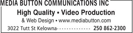 Media Button Communications Inc (250-862-2300) - Annonce illustrée======= - High Quality • Video Production & Web Design • www.mediabutton.com