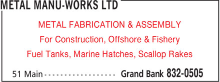Metal Manu-Works Ltd (709-832-0505) - Display Ad - For Construction, Offshore & Fishery Fuel Tanks, Marine Hatches, Scallop Rakes METAL FABRICATION & ASSEMBLY