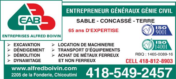 Les Entreprises Boivin Alfred (418-549-2457) - Annonce illustrée======= - SABLE - CONCASSÉ - TERRE ENTREPRENEUR GÉNÉRAUX GÉNIE CIVIL 65 ans D'EXPERTISE RBQ : 1465-0089-16 CELL 418-812-8903 www.alfredboivin.com 2205 de la Fonderie, Chicoutimi 418-549-2457 ENTREPRENEUR GÉNÉRAUX GÉNIE CIVIL SABLE - CONCASSÉ - TERRE 65 ans D'EXPERTISE RBQ : 1465-0089-16 CELL 418-812-8903 www.alfredboivin.com 2205 de la Fonderie, Chicoutimi 418-549-2457