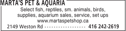 Marta's Pet & Aquaria (416-242-2619) - Display Ad - Select fish, reptiles, sm. animals, birds, supplies, aquarium sales, service, set ups www.martaspetshop.ca