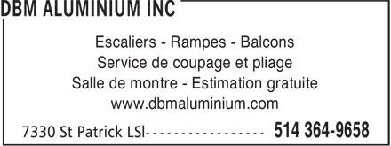 DBM Aluminium et Fer Ornemental (514-364-9658) - Annonce illustrée======= - Escaliers - Rampes - Balcons Service de coupage et pliage Salle de montre - Estimation gratuite www.dbmaluminium.com