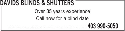 Davids Blinds & Shutters (403-990-5050) - Annonce illustrée======= - Over 35 years experience Call now for a blind date