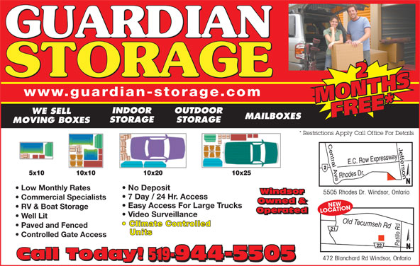 Guardian Storage (519-944-5505) - Display Ad - www.guardian-storage.com MONTHSMONTHSFREE* INDOOR OUTDOOR WE SELL FREE* MAILBOXES STORAGE MOVING BOXES * Restrictions Apply Call Office For Details Low Monthly Rates Windsor 5505 Rhodes Dr. Windsor, Ontario Windsor 7 Day / 24 Hr. Access Commercial Specialists Owned & CNEWATION No Deposit Easy Access For Large Trucks RV & Boat Storage Operated LO Operated Video Surveillance Well Lit Old Tecumseh Rdd Climate Controlled Paved and Fenced 21 Units Controlled Gate Access 22 Call Today! 519-944-5505 472 Blanchard Rd Windsor, Ontario Call Today! 519-944-5505 22