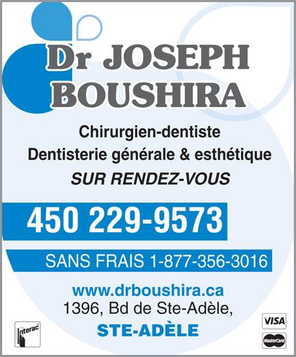 Clinique Dentaire Dr Joseph Boushira (450-229-9573) - Annonce illustrée======= - Dr JOSEPH BOUSHIRA Chirurgien-dentiste Dentisterie générale & esthétique SUR RENDEZ-VOUS 450 229-9573 SANS FRAIS 1-877-356-3016 www.drboushira.ca 1396, Bd de Ste-Adèle, STE-ADÈLE