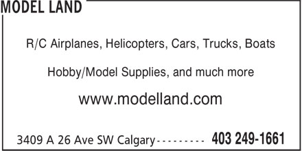 Model Land (403-249-1661) - Display Ad - R/C Airplanes, Helicopters, Cars, Trucks, Boats Hobby/Model Supplies, and much more www.modelland.com