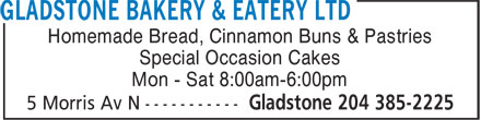 Gladstone Bakery & Eatery Ltd (204-385-2225) - Display Ad - Homemade Bread, Cinnamon Buns & Pastries Special Occasion Cakes Mon - Sat 8:00am-6:00pm