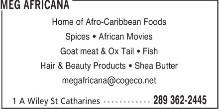 Meg Africana (289-362-2445) - Display Ad - Home of Afro-Caribbean Foods Spices • African Movies Goat meat & Ox Tail • Fish Hair & Beauty Products • Shea Butter