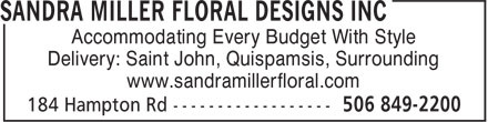 Sandra Miller Floral Designs Inc (506-849-2200) - Display Ad - Accommodating Every Budget With Style Delivery: Saint John, Quispamsis, Surrounding www.sandramillerfloral.com