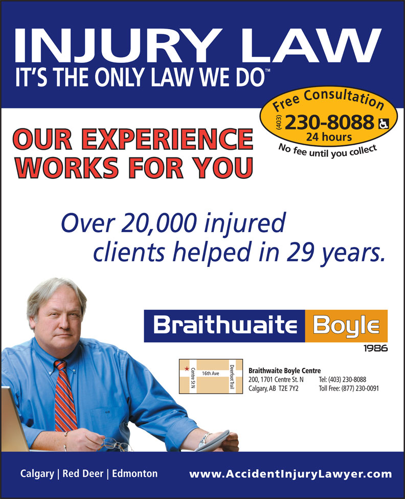 Braithwaite Boyle Accident Injury Law (403-230-8088) - Display Ad - Over 20,000 injured clients helped in 29 years. Over 20,000 injured clients helped in 29 years.
