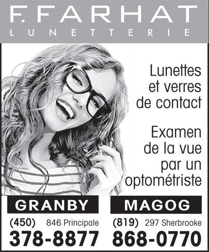 F. Farhat Lunetterie (450-378-8877) - Annonce illustrée======= - Lunettes et verres de contact Examen de la vue par un optométriste GRANBY MAGOG 846 Principale 297 Sherbrooke (819) (450) 378-8877 868-0770