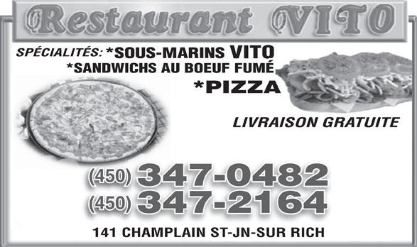 Restaurant Vito (450-347-0482) - Annonce illustrée======= - SPÉCIALITÉS: *SOUS-MARINS VITO *SANDWICHS AU BOEUF FUMÉ *PIZZA LIVRAISON GRATUITE (450)(450) 347-0482 (450)(450) 347-2164 141 CHAMPLAIN ST-JN-SUR RICH141 CHAMPLAIN ST-JN-SUR RICH