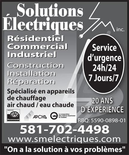 """Solutions Électriques Sm Inc (418-407-4966) - Annonce illustrée======= - """"On a la solution à vos problèmes"""" Solutions Électriques inc. Résidentiel Commercial Service Industriel d urgence Construction 24h/24 Installation 7 Jours/7 Réparation Spécialisé en appareils de chauffage 20 ANS air chaud / eau chaude D EXPÉRIENCE Recommandé RBQ: 5590-0898-01 581-702-4498 www.smelectriques.com"""