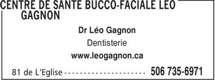 Centre de Santé Bucco-Faciale Léo Gagnon (506-735-6971) - Annonce illustrée======= - Dr Léo Gagnon Dentisterie www.leogagnon.ca
