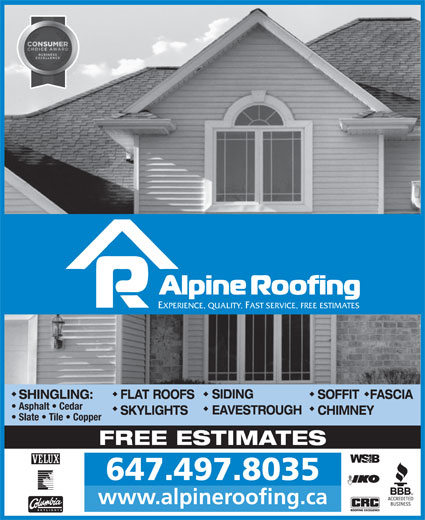 Alpine Roofing (416-469-1939) - Display Ad - EXPERIENCE, QUALITY, FAST SERVICE, FREE ESTIMATES SIDING SHINGLING: FLAT ROOFS SOFFIT   FASCIA Asphalt   Cedar EAVESTROUGH SKYLIGHTS CHIMNEY Slate   Tile   Copper FREE ESTIMATES 647.497.8035 www.alpineroofing.ca EXPERIENCE, QUALITY, FAST SERVICE, FREE ESTIMATES SIDING SHINGLING: FLAT ROOFS SOFFIT   FASCIA Asphalt   Cedar EAVESTROUGH SKYLIGHTS CHIMNEY Slate   Tile   Copper FREE ESTIMATES 647.497.8035 www.alpineroofing.ca