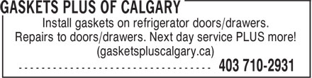 Gaskets Plus Of Calgary (403-710-2931) - Annonce illustrée======= - Install gaskets on refrigerator doors/drawers. Repairs to doors/drawers. Next day service PLUS more! (gasketspluscalgary.ca)