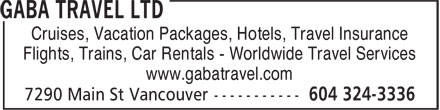 Gaba Travel Ltd (604-324-3336) - Annonce illustrée======= - Cruises, Vacation Packages, Hotels, Travel Insurance Flights, Trains, Car Rentals - Worldwide Travel Services www.gabatravel.com