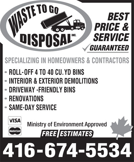 Waste To Go (416-674-5534) - Annonce illustrée======= - BEST PRICE & SERVICE GUARANTEED SPECIALIZING IN HOMEOWNERS & CONTRACTORS ROLL-OFF 4 TO 40 CU. YD BINS INTERIOR & EXTERIOR DEMOLITIONS DRIVEWAY -FRIENDLY BINS RENOVATIONS SAME-DAY SERVICE Ministry of Environment Approved 416-674-5534
