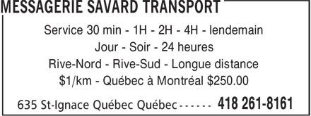 Messagerie Savard Transport (418-261-8161) - Display Ad - Service 30 min - 1H - 2H - 4H - lendemain Jour - Soir - 24 heures Rive-Nord - Rive-Sud - Longue distance $1/km - Québec à Montréal $250.00