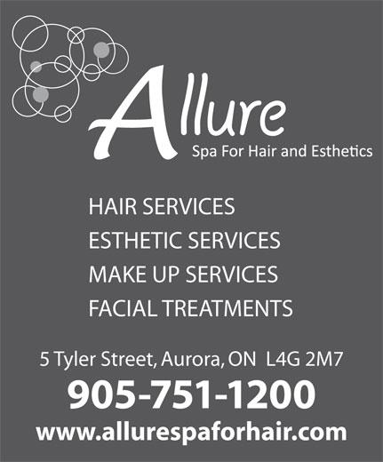 Allure Spa For Hair & Aesthetics (905-751-1200) - Annonce illustrée======= - HAIR SERVICES ESTHETIC SERVICES MAKE UP SERVICES FACIAL TREATMENTS 5 Tyler Street, Aurora, ON  L4G 2M7 905-751-1200 www.allurespaforhair.com