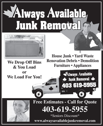 Always Available Junk Removal (403-619-5955) - Annonce illustrée======= - House Junk   Yard Waste Renovation Debris   Demolition Furniture   Appliances & You Load or We Load For You! Free Estimates - Call for Quote 403-619-5955 *Seniors Discount* www.alwaysavailablejunkremoval.com We Drop Off Bins