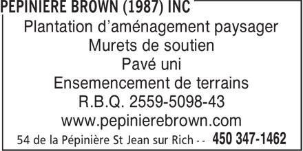 Pépinière Brown (1987) Inc (450-347-1462) - Annonce illustrée======= - R.B.Q. 2559-5098-43 www.pepinierebrown.com Plantation d'aménagement paysager Murets de soutien Pavé uni Ensemencement de terrains