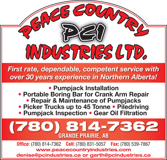 Peace Country Industries Ltd (780-814-7362) - Display Ad - First rate, dependable, competent service with over 30 years experience in Northern Alberta! Pumpjack Installation Portable Boring Bar for Crank Arm Repair Repair & Maintenance of Pumpjacks Picker Trucks up to 45 Tonne   Piledriving Pumpjack Inspection   Gear Oil Filtration (780) 814-7362 GRANDE PRAIRIE, ABGRANDE PRAIRIE Office: (780) 814-7362 Cell: (780) 831-5057 Fax: (780) 539-7867 www.peacecountryindustries.com First rate, dependable, competent service with over 30 years experience in Northern Alberta! Pumpjack Installation Portable Boring Bar for Crank Arm Repair Repair & Maintenance of Pumpjacks Picker Trucks up to 45 Tonne   Piledriving Pumpjack Inspection   Gear Oil Filtration (780) 814-7362 GRANDE PRAIRIE, ABGRANDE PRAIRIE Office: (780) 814-7362 Cell: (780) 831-5057 Fax: (780) 539-7867 www.peacecountryindustries.com