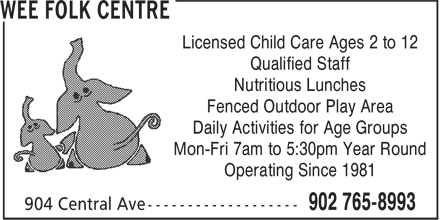 Wee Folk Centre Inc (902-765-8993) - Display Ad - Licensed Child Care Ages 2 to 12 Qualified Staff Nutritious Lunches Fenced Outdoor Play Area Daily Activities for Age Groups Mon-Fri 7am to 5:30pm Year Round Operating Since 1981