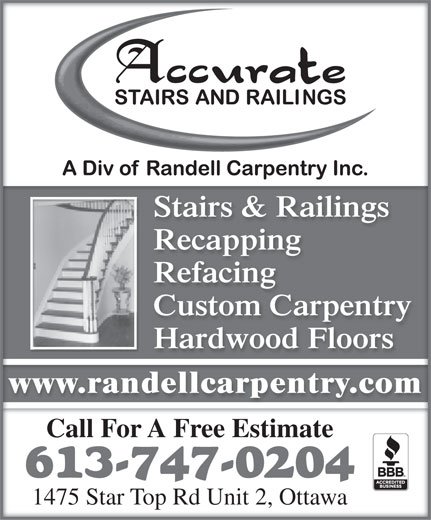 Accurate Stairs & Railings - Div of Randell Carpentry Inc (613-747-0204) - Display Ad - Stairs & RailingsStairs & Railings RecappingRecapping RefacingRefacing Custom CarpentryCustom Carpentry Hardwood FloorsHardwood Floors www.randellcarpentry.comwww.randellcarpentry.com Call For A Free Estimate 613-747-0204 1475 Star Top Rd Unit 2, Ottawa