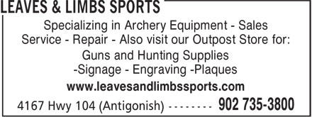 Leaves & Limbs Sports (902-735-3800) - Display Ad - Specializing in Archery Equipment - Sales Service - Repair - Also visit our Outpost Store for: Guns and Hunting Supplies -Signage - Engraving -Plaques www.leavesandlimbssports.com