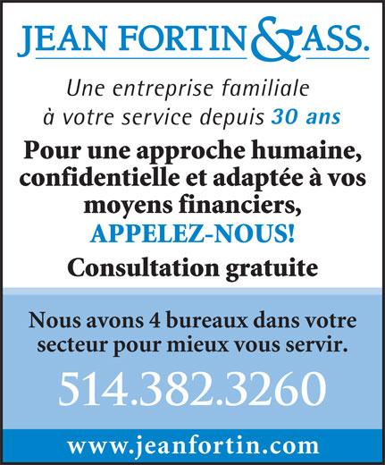 Jean Fortin & Associés (514-382-3260) - Display Ad - moyens financiers, APPELEZ-NOUS! Une entreprise familiale 30 ans à votre service depuis Pour une approche humaine, confidentielle et adaptée à vos Consultation gratuite Nous avons 4 bureaux dans votre secteur pour mieux vous servir. 514.382.3260 www.jeanfortin.com