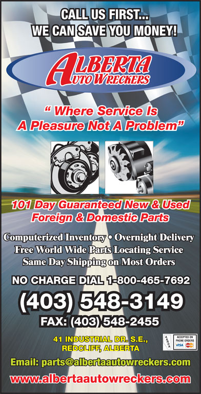 Alberta Auto Wreckers (403-548-3149) - Annonce illustrée======= - Where Service Is A Pleasure Not A Problem 101 Day Guaranteed New & Used Foreign & Domestic Parts NO CHARGE DIAL 1-800-465-7692 (403) 548-3149 FAX: (403) 548-2455 41 INDUSTRIAL DR. S.E., REDCLIFF, ALBERTA www.albertaautowreckers.com CALL US FIRST... WE CAN SAVE YOU MONEY!