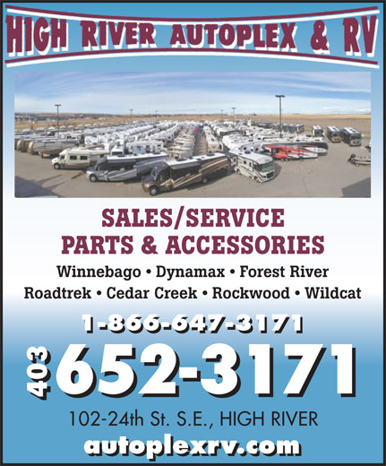 High River Autoplex RV (403-652-3171) - Display Ad - PARTS & ACCESSORIES Winnebago   Dynamax   Forest River SALES/SERVICE Roadtrek   Cedar Creek   Rockwood   Wildcat 1-866-647-3171 652-3171 403 102-24th St. S.E., HIGH RIVER autoplexrv.com SALES/SERVICE PARTS & ACCESSORIES Winnebago   Dynamax   Forest River Roadtrek   Cedar Creek   Rockwood   Wildcat 1-866-647-3171 652-3171 403 102-24th St. S.E., HIGH RIVER autoplexrv.com