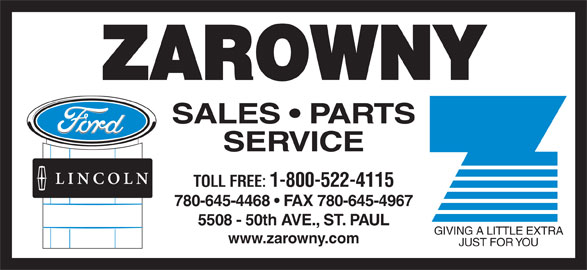 Zarowny Ford Lincoln Motors (780-645-4468) - Annonce illustrée======= - ZAROWNY SALES   PARTS SERVICE TOLL FREE: 1-800-522-4115 780-645-4468   FAX 780-645-4967 5508 - 50th AVE., ST. PAUL GIVING A LITTLE EXTRA www.zarowny.com JUST FOR YOU
