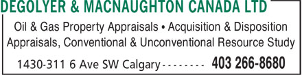 DeGolyer & MacNaughton Canada Limited (403-266-8680) - Display Ad - Oil & Gas Property Appraisals • Acquisition & Disposition Appraisals, Conventional & Unconventional Resource Study Oil & Gas Property Appraisals • Acquisition & Disposition Appraisals, Conventional & Unconventional Resource Study